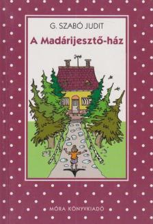 G. SZABÓ JUDIT - A MADÁRIJESZTŐ-HÁZ