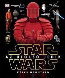 .- - Star Wars - Az utolsó jedik - Képes útmutató