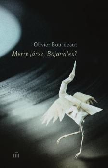 Bourdeaut, Olivier - Merre jársz, Bojangles? - DEDIKÁLT