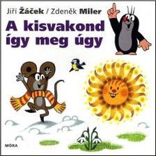 Zdenek Miler - Jiri Zacek - A kisvakond így meg úgy