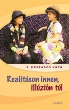 B. Mészáros Kata - Realitáson innen, illúzión túl
