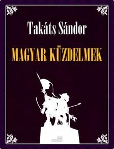 TAKÁTS SÁNDOR - Magyar küzdelmek [eKönyv: epub, mobi]