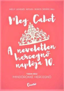 Cabot, Meg - Mindörökké hercegnő - A neveletlen hercegnő naplója 10.