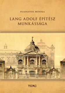 Pilkhoffer Mónika - Lang Adolf építészete