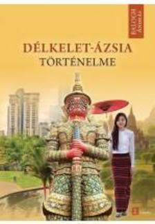 BALOGH ANDRÁS - Délkelet-Ázsia történelme