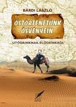 László Bárdi - Őstörténetünk ösvényein - Utódainknak-elődeinkről