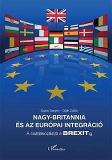 Egedy Gergely-Gálik Zoltán - Nagy-Britannia és az európai integráció - A csatlakozástól a BREXITig