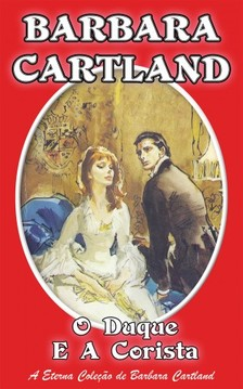 Barbara Cartland - O Duque e a Corista [eKönyv: epub, mobi]