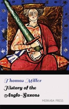 Miller Thomas - History of the Anglo-Saxons [eKönyv: epub, mobi]