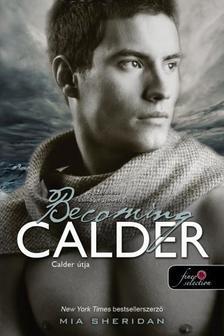 Mia Sheridan - Becoming Calder - Calder útja (A szerelem csillagjegyében 5.)