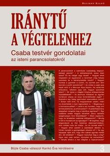 BÖJTE CSABA - Iránytű a végtelenhez - Csaba testvér gondolatai az isteni parancsolatokról