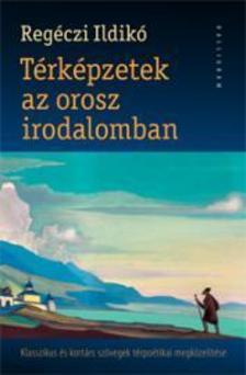Regéczi Ildikó - Térképzetek az orosz irodalomban