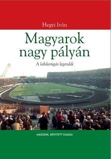 Hegyi Iván - Magyarok nagy pályán 2. bővített kiadás