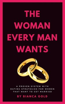 Gold Bianca - The Woman Every Man Wants [eKönyv: epub, mobi]