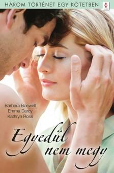 Barbara Boswell, Emma Darcy, Kathryn Ross - Egyedül nem megy - 3 történet 1 kötetben - Micsoda fejetlenség!, A lélek gazdagsága, Ha megtörik a jég [eKönyv: epub, mobi]