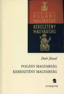 Deér József - POGÁNY MAGYARSÁG - KERESZTÉNY MAGYARSÁG ***
