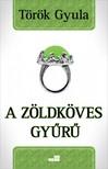 Török Gyula - A zöldköves gyűrű [eKönyv: epub,  mobi]