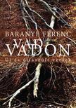 Baranyi Ferenc - Vad vadon. Új és újjászült versek