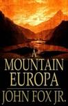 Jr. John Fox, - A Mountain Europa [eKönyv: epub,  mobi]