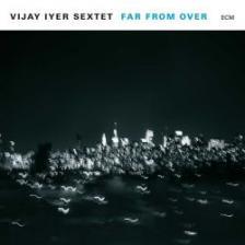 - FAR FROM OVER CD VIJAY IYER SEXTET