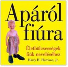 HARRISON, HARRY H. - Apáról fiúra - Életbölcsességek fiúk neveléséhez