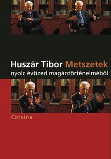 Huszár Tibor - Metszetek nyolc évtized magántörténelméből