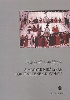 Marsili, Luigi Ferdinando - A Magyar Királyság történetének kivonata ***