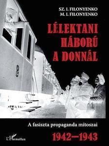 Sz. I. Filonyenko - M. I. Filonyenko - Lélektani háború a Donnál.A fasiszta propaganda mítoszai 1941-943