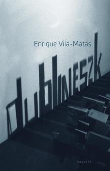 Enrique Vila-Matas - Dublineszk ###
