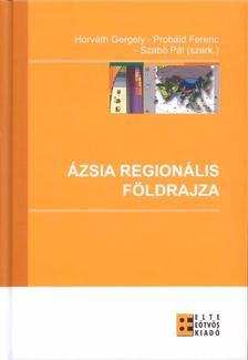 Horvát Gergely-Probáld Ferenc-Szabó Pál (szerk.) - Ázsia regionális földrajza