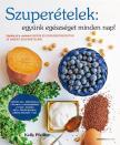 Kelly Pfeiffer - Szuperételek: együnk egészséget minden nap!-Gyors és egyszerű receptek 10 ismert szuperételből<!--span style='font-size:10px;'>(G)</span-->
