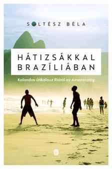 SOLTÉSZ BÉLA - Hátizsákkal Brazíliában