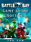 Yuw The - Battle Bay Game Guide Unofficial [eKönyv: epub,  mobi]