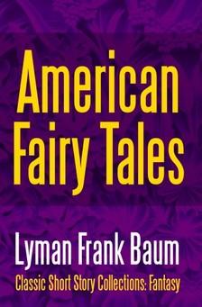 Baum Lyman Frank - American Fairy Tales [eKönyv: epub, mobi]