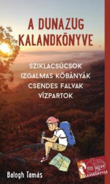 Balogh Tamás - A Dunazug kalandkönyve