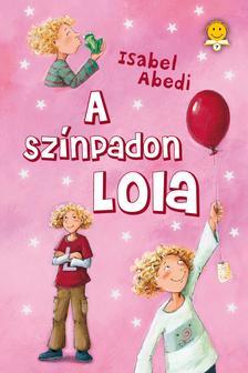 Abedi, Isabel - A színpadon Lola - KEMÉNY BORÍTÓS
