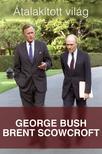 BUSH, GEORGE ,  SCOWCROFT, BRENT - Átalakított világ