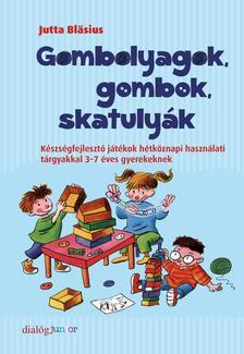 Jutta Bläsius - Gombolyagok, gombok, skatulyák - Készségfejlesztő játékok hétköznapi használati tárgyakkal 3-7 éves gyerekeknek