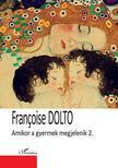 Francoise Dolto - Amikor a gyermek megjelenik - 2. kötet