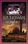 Fatima Melek - Szulejmán szíve - Szulejmán sorozat VIII. [eKönyv: epub, mobi]<!--span style='font-size:10px;'>(G)</span-->