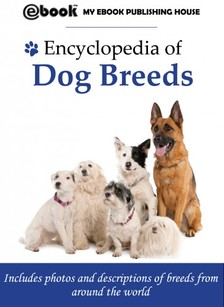 House My Ebook Publishing - Encyclopedia of Dog Breeds [eKönyv: epub, mobi]