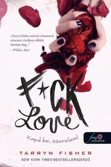 Tarryn Fisher - F*ck Love - Kapd be, szerelem!