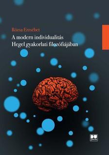 Rózsa Erzsébet - A modern individualitás Hegel gyakorlati filozófiájában