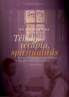 Süle Ferenc - Téboly, terápia, spiritualitás