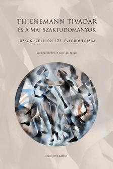 Szerkesztette: P. Müller Péter - Thienemann Tivadar és a mai szaktudományok - Írások születése 125. évfordulójára