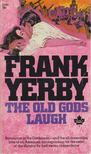 Yerby, Frank - The Old Gods Laugh [antikvár]