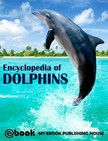 House My Ebook Publishing - Encyclopedia of Dolphins [eKönyv: epub,  mobi]