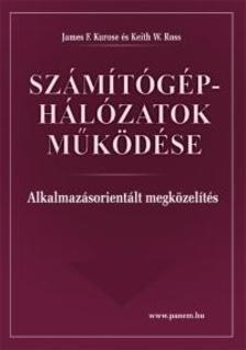 KUROSE, JAMES F. - ROSS, KEITH - SZÁMÍTÓGÉP-HÁLÓZATOK MŰKÖDÉSE