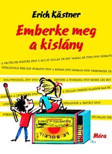 Erich Kastner - Emberke meg a kislány