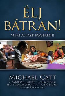 CATT, MICHAEL - ÉLJ BÁTRAN! - MERJ ÁLLÁST FOGLALNI!